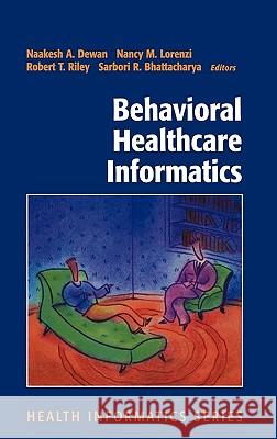 Behavioral Healthcare Informatics Naakesh A. Dewan Robert T. Riley Nancy M. Lorenzi 9780387952659 Springer