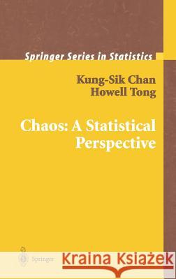 Chaos: A Statistical Perspective Kung-Sik Chan Howell H. Tong K. S. Chan 9780387952802