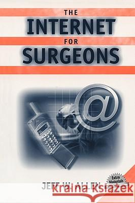 The Internet for Surgeons (Book) Jeff W. Allen Alfred Cuschieri Hiram C. Polk 9780387953199