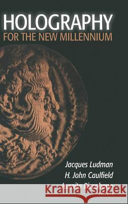 Holography for the New Millennium H. John Caulfield Jacques Ludman Juanita Riccobono 9780387953342