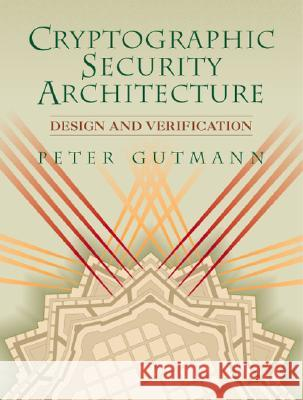 Cryptographic Security Architecture: Design and Verification Peter Gutmann 9780387953878