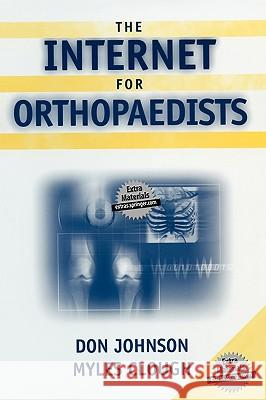 The Internet for Orthopaedists Johnson                                  Don Johnson Myles Clough 9780387954837