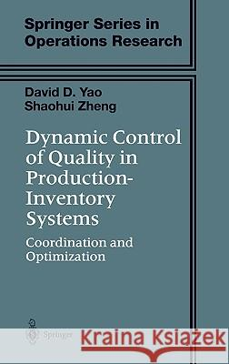 Dynamic Control of Quality in Production-Inventory Systems: Coordination and Optimization David D. Yao Shaohui Zheng D. D. Yao 9780387954912