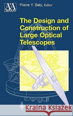 The Design and Construction of Large Optical Telescopes Pierre Bely Pierre Bely 9780387955124