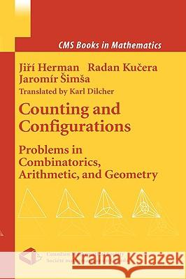 Counting and Configurations: Problems in Combinatorics, Arithmetic, and Geometry C. D. MacLachlan Jir Herman Radan Kuc 9780387955520