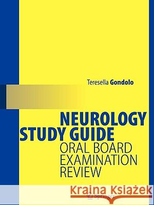Neurology Study Guide: Oral Board Examination Review Teresella H. Gondolo 9780387955650