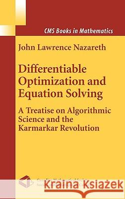 Differentiable Optimization and Equation Solving: A Treatise on Algorithmic Science and the Karmarkar Revolution J. L. Nazareth Larry Nazareth John L. Nazareth 9780387955728