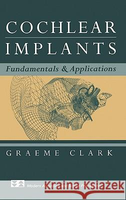 Cochlear Implants: Fundamentals and Applications Graeme Clark 9780387955834
