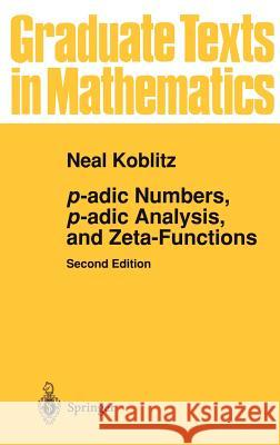 p-adic Numbers, p-adic Analysis, and Zeta-Functions Neal Koblitz 9780387960173 Springer