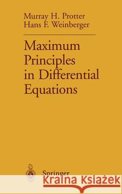 Maximum Principles in Differential Equations Murray H. Protter Hans F. Weinberger 9780387960685