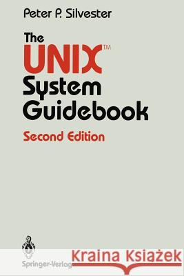 The UNIX System Guidebook Peter P. Silvester P. P. Silvester 9780387964898