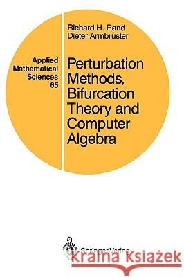 Perturbation Methods, Bifurcation Theory and Computer Algebra Richard Rand D. Armbruster R. H. Rand 9780387965895