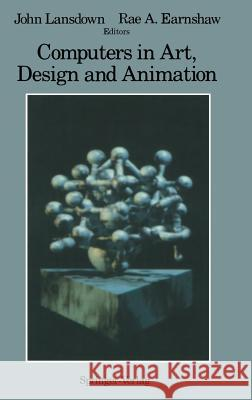 Computers in Art, Design and Animation J. Lansdown Rae A. Earnshaw 9780387968964