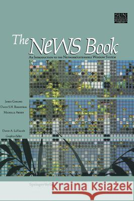 The News Book: An Introduction to the Network/Extensible Window System James Gosling M. J. Arden D. S. Rosenthal 9780387969152