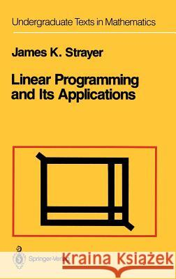 Linear Programming and Its Applications James K. Strayer J. K. Stryer 9780387969305