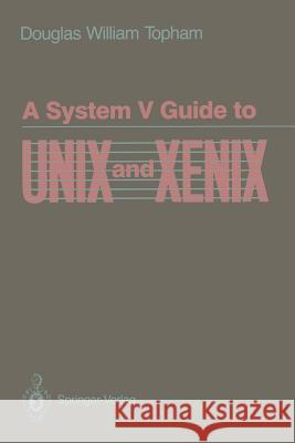 A System V Guide to Unix and Xenix Douglas Topham 9780387970219