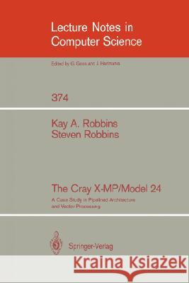 The Cray X-Mp/Model 24: A Case Study in Pipelined Architecture and Vector Processing Kay A. Robbins Steven Robbins 9780387970899