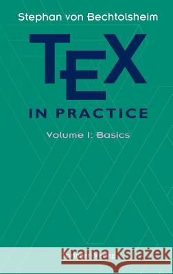 Tex in Practice: Volume 1: Basics Stephen V. Bechtolsheim David F. Rogers 9780387975955