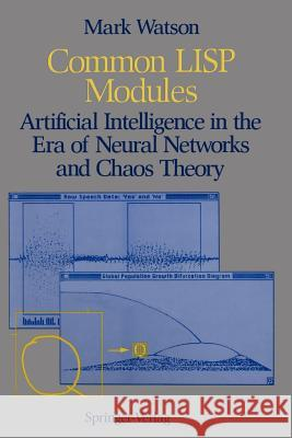 Common LISP Modules: Artificial Intelligence in the Era of Neural Networks and Chaos Theory M. Watson Mark Watson 9780387976143