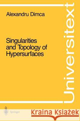 Singularities and Topology of Hypersurfaces Alexandru Dimca 9780387977096