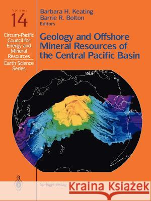 Geology and Offshore Mineral Resources of the Central Pacific Basin Barbara H. Keating Barrie R. Bolton 9780387977713