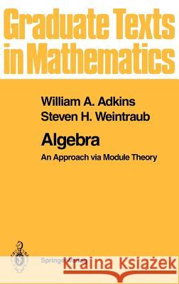Algebra: An Approach Via Module Theory William A. Adkins Steven H. Weintraub 9780387978390