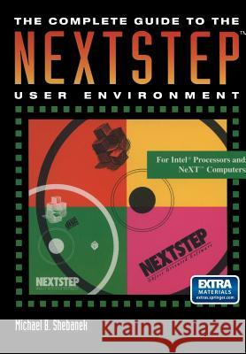 The Complete Guide to the Nextstep(tm) User Environment Michael B. Shebanek 9780387979564