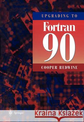 Upgrading to FORTRAN 90 Cooper Redwine 9780387979953