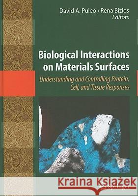 Biological Interactions on Materials Surfaces: Understanding and Controlling Protein, Cell, and Tissue Responses David A. Puleo Rena Bizios 9780387981604