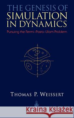 The Genesis of Simulation in Dynamics Thomas P. Weissert 9780387982366