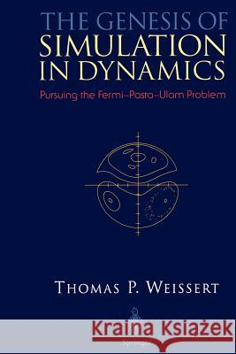 The Genesis of Simulation in Dynamics: Pursuing the Fermi-Pasta-Ulam Problem Thomas P. Weissert 9780387982373
