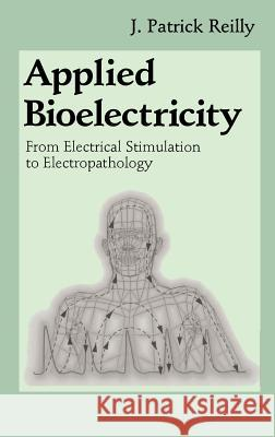 Applied Bioelectricity: From Electrical Stimulation to Electropathology J. P. Reilly H. Antoni M. a. Chilbert 9780387984070
