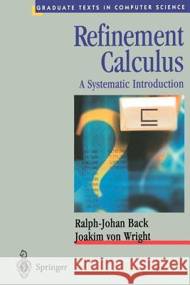 Refinement Calculus: A Systematic Introduction Ralph-Johan Back D. Gries F. B. Schneider 9780387984179 Springer