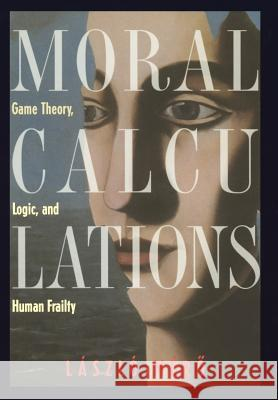 Moral Calculations: Game Theory, Logic, and Human Frailty Laszlo Mero A. C. Gvsi-Greguss 9780387984193