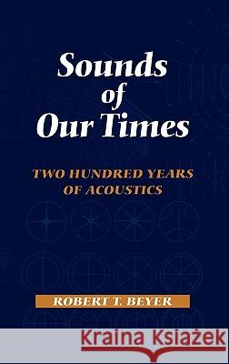 Sounds of Our Times: Two Hundred Years of Acoustics Robert T. Beyer R. T. Beyer 9780387984353