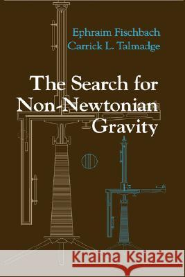 The Search for Non-Newtonian Gravity Ephraim Fischbach E. Fischbach Carrick L. Talmadge 9780387984902