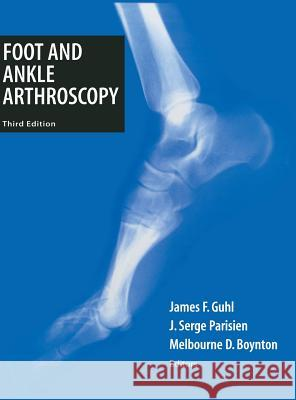 Foot and Ankle Arthroscopy J. F. Guhl James F. Guhl Melbourne D. Boynton 9780387985114