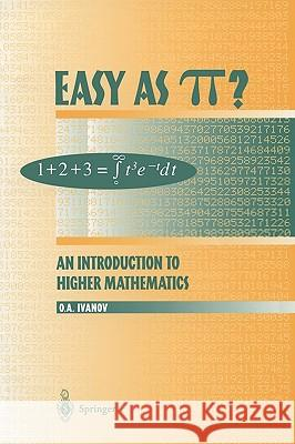 Easy as π?: An Introduction to Higher Mathematics O. A. Ivanov Oleg A. Ivanov Robert G. Burns 9780387985213