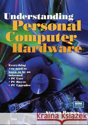 Understanding Personal Computer Hardware: Everything You Need to Know to Be an Informed - PC User - PC Buyer - PC Upgrader Steven Roman 9780387985312 Springer