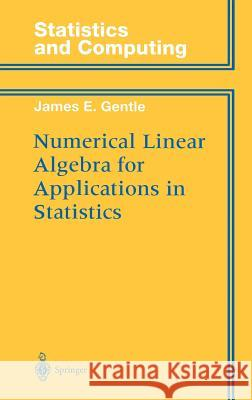 Numerical Linear Algebra for Applications in Statistics James E. Gentle S. Sheather W. Eddy 9780387985428 Springer