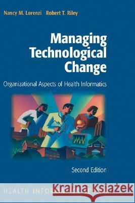 Managing Technological Change: Organizational Aspects of Health Informatics Nancy M. Lorenzi Robert T. Riley 9780387985480 Springer