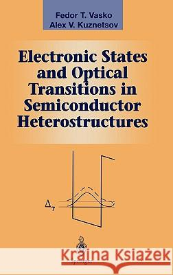 Electronic States and Optical Transitions in Semiconductor Heterostructures Feodor Vasko A. Kuznetsov F. T. Vasko 9780387985671