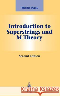 Introduction to Superstrings and M-Theory Michio Kaku J. L. Birman H. E. Stanley 9780387985893 Springer