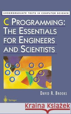 C Programming: The Essentials for Engineers and Scientists David R. Brooks D. Gries F. B. Schneider 9780387986326 Springer