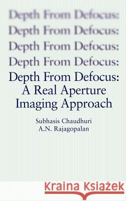 Depth from Defocus: A Real Aperture Imaging Approach Subhasis Chaudhuri A. N. Rajagopalan Alexander Pentland 9780387986357
