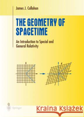 The Geometry of Spacetime : An Introduction to Special and General Relativity James Callahan 9780387986418