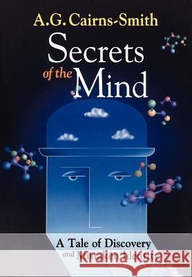 Secrets of the Mind: A Tale of Discovery and Mistaken Identity A. G. Cairns-Smith 9780387986920