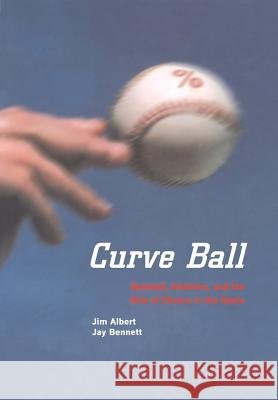 Curve Ball: Baseball, Statistics, and the Role of Chance in the Game Jim Albert Jay Bennett 9780387988160