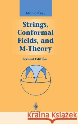 Strings, Conformal Fields, and M-Theory Michio Kaku 9780387988924 Springer