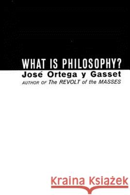 What Is Philosophy? Jose Orteg Jose Ortegay Y. Gasset 9780393001266